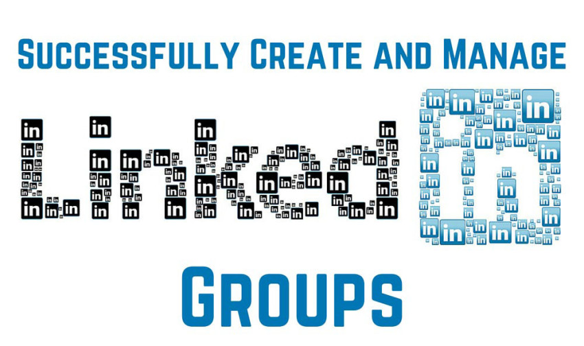 Succesfully Create and Manage LinkedIn Groups